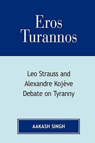 9780761832591: Eros Turannos: Leo Strauss & Alexandre Kojeve Debate on Tyranny: Leo Strauss and Alexandre Kojeve Debate on Tyranny