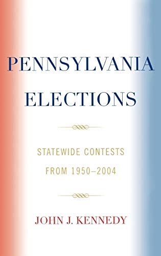 9780761832782: Pennsylvania Elections: Statewide Contests, 1950-2004