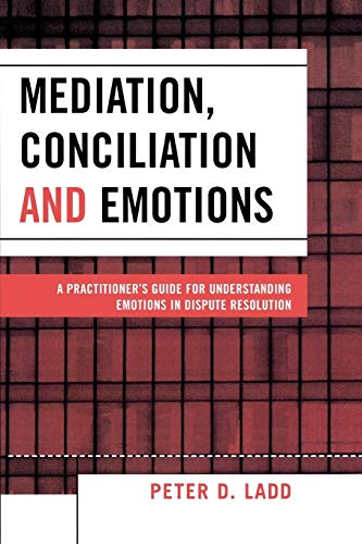 9780761832843: Mediation, Conciliation, and Emotions: A Practitioner's Guide for Understanding Emotions in Dispute Resolution