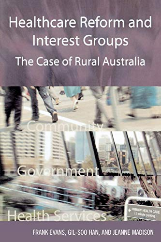 9780761833017: Healthcare Reform and Interest Groups: Catalysts and Barriers in Rural Australia