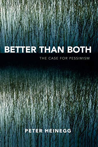 Better than Both: The Case for Pessimism (0761833129) by Heinegg, Peter
