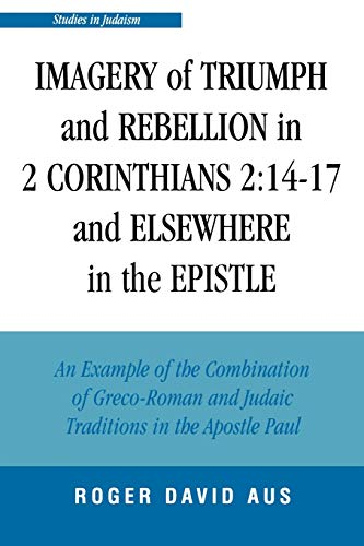 9780761833215: Imagery of Triumph and Rebellion in 2 Corinthians 2:14-17 and Elsewhere in the Epistle (Studies in Judaism)