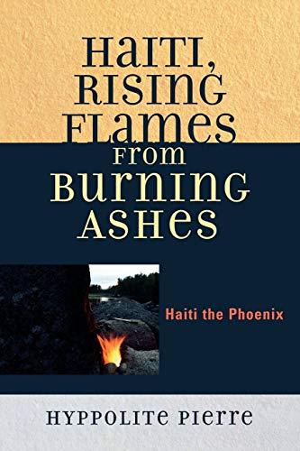 9780761833697: Haiti, Rising Flames from Burning Ashes: Haiti the Phoenix
