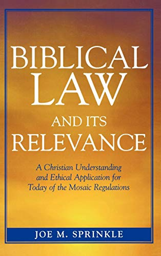 9780761833710: Biblical Law and Its Relevance: A Christian Understanding and Ethical Application for Today of the Mosaic Regulations