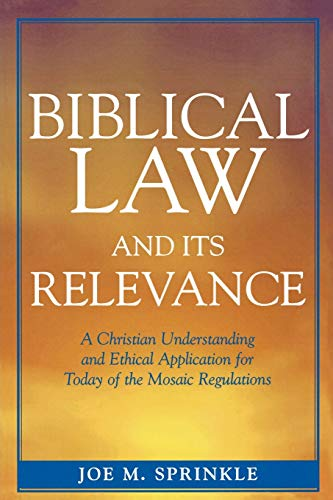 9780761833727: Biblical Law and Its Relevance: A Christian Understanding and Ethical Application for Today of the Mosaic Regulations
