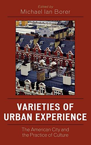 Varieties of Urban Experience: The American City: Editor-Michael Ian Borer;