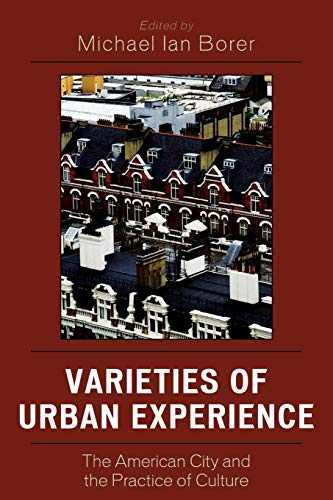 Varieties of Urban Experience: The American City: Editor-Michael Ian Borer;