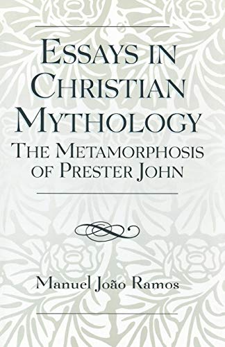 9780761833888: Essays in Christian Mythology: The Metamorphosis of Prester John: The Metamorphoses of Prester John