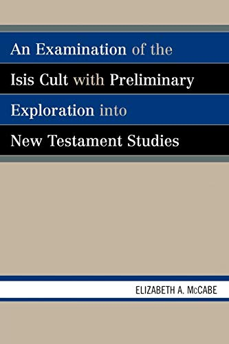9780761834021: An Examination of the Isis Cult with Preliminary Exploration into New Testament Studies