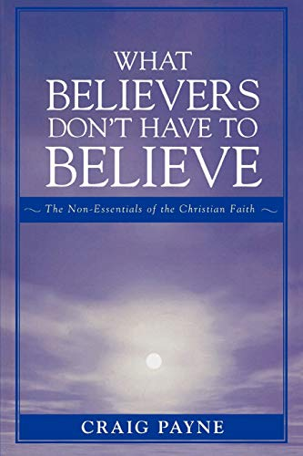 9780761834267: What Believers Don't Have to Believe