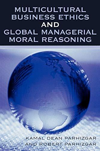 Multicultural Business Ethics and Global Managerial Moral: Parhizgar, Robert, Parhizgar,