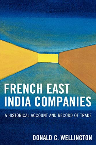 French East India Companies: An Historical Account and Record of Trade: Donald C. Wellington