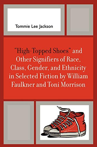 9780761834977: 'High-Topped Shoes' and Other Signifiers of Race, Class, Gender and Ethnicity in Selected Fiction by William Faulkner and Toni Morrison