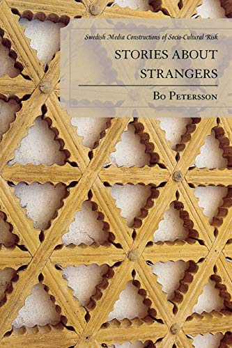Stories about Strangers: Swedish Media Constructions of Socio-Cultural Risk: Bo Petersson