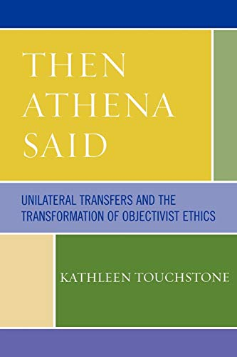 9780761835196: Then Athena Said: Unilateral Transfers and the Transformation of Objectivist Ethics