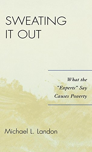 9780761835202: Sweating It Out: What the 'Experts' Say Causes Poverty