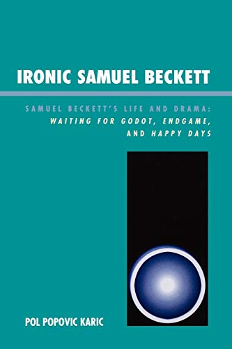 9780761835295: Ironic Samuel Beckett: Samuel Beckett's Life and Drama