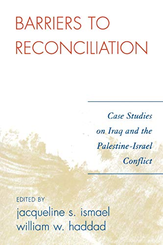Barriers to Reconciliation: Case Studies on Iraq and the Palestine-Israel Conflict