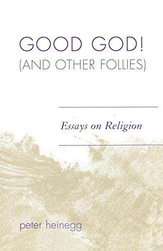 Good God! (And Other Follies): Essays on Religion (0761836039) by Heinegg, Peter