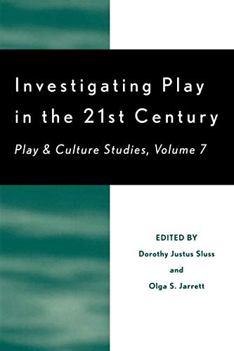 Investigating Play in the 21st Century: Play: Editor-Dorothy Justus Sluss;