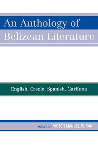 An Anthology of Belizean Literature: English, Creole,: Durán, Víctor Manuel