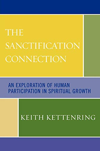 The Sanctification Connection: An Exploration of Human Participation in Spiritual Growth: Keith ...