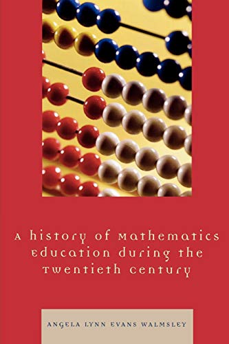 9780761837497: A History of Mathematics Education During the Twentieth Century