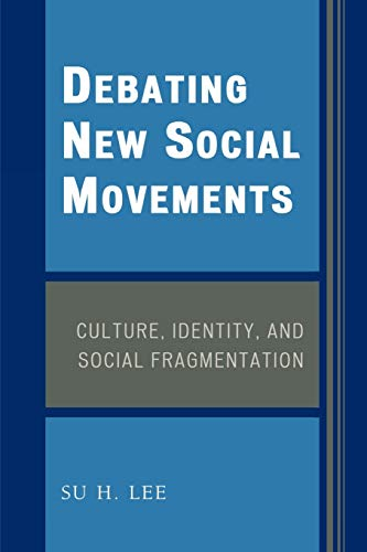Debating New Social Movements: Culture, Identity, and Social Fragmentation: Su H. Lee