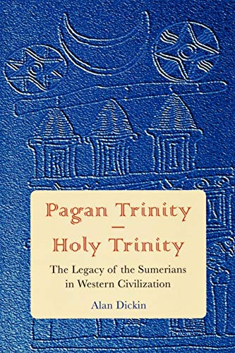 9780761837770: Pagan Trinity - Holy Trinity: The Legacy of the Sumerians in Western Civilization
