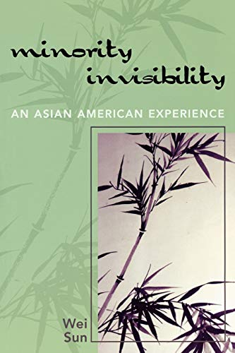 Minority Invisibility: An Asian American Experience: Sun, Wei
