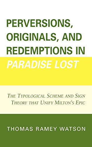 9780761837817: Perversions, Originals, and Redemptions in Paradise Lost: The Typological Scheme and Sign Theory that Unify Milton's Epic