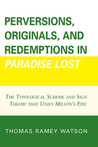 9780761837824: Perversions, Originals, and Redemptions in Paradise Lost: The Typological Scheme and Sign Theory that Unify Milton's Epic