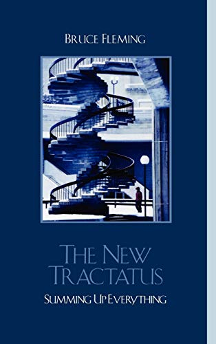The New Tractatus: Summing Up Everything: Bruce Fleming