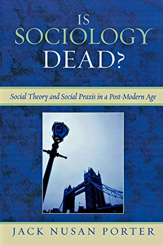 9780761838678: Is Sociology Dead?: Social Theory and Social Praxis in a Post-Modern Age