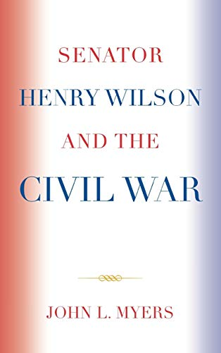 9780761838760: Senator Henry Wilson and the Civil War