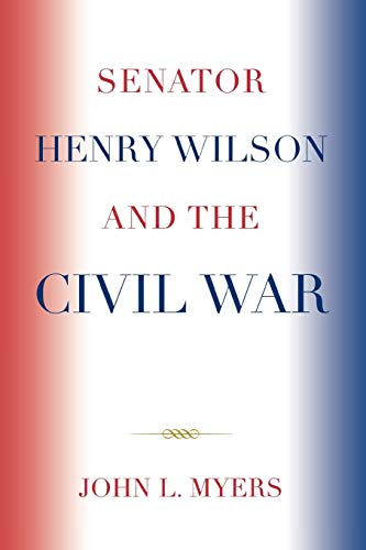 9780761838777: Senator Henry Wilson and the Civil War