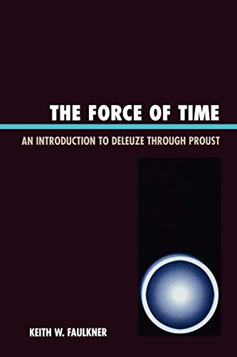 9780761838784: The Force of Time: An Introduction to Deleuze through Proust