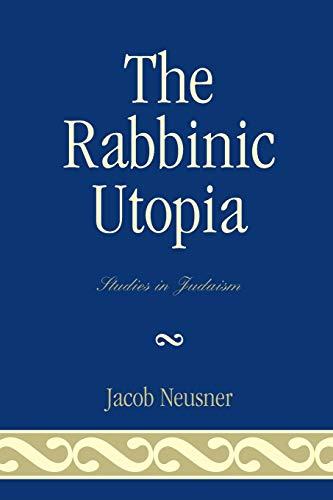 9780761838838: The Rabbinic Utopia (Studies in Judaism)