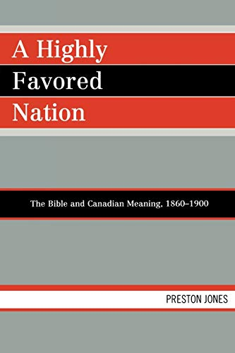 9780761839033: A Highly Favored Nation: The Bible and Canadian Meaning, 1860-1900