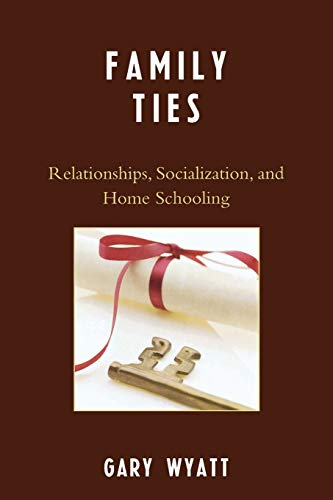 9780761839118: Family Ties: Relationships, Socialization, and Home Schooling