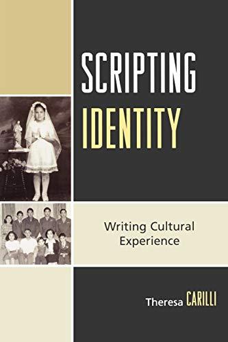 Scripting Identity: Writing Cultural Experience: Theresa Carilli