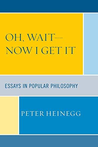 Oh, Wait-Now I Get It: Essays in Popular Philosophy (0761839526) by Heinegg, Peter