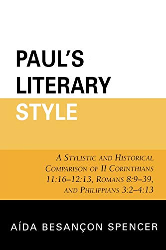 Paul's Literary Style: A Stylistic and Historical Comparison of II Corinthians 11:16-12:13, ...
