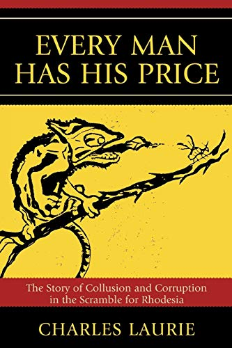 9780761839552: Every Man Has His Price: The Story of Collusion and Corruption in the Scramble for Rhodesia