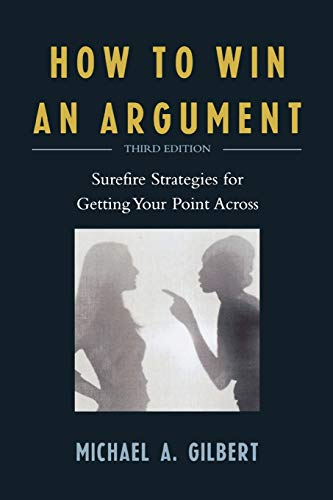 9780761840015: How to Win an Argument: Surefire Strategies for Getting Your Point Across