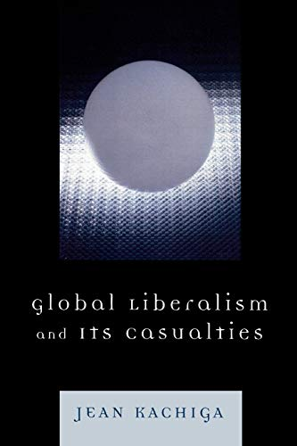 9780761840039: Global Liberalism and Its Casualties