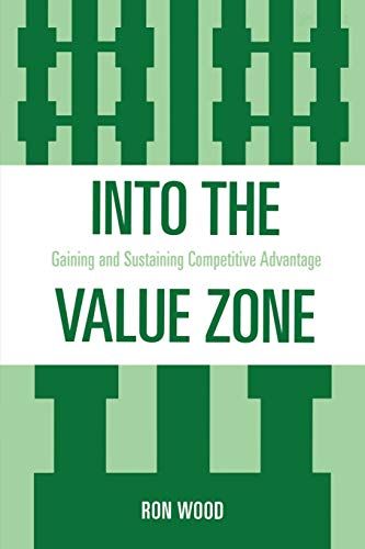 9780761840206: Into the Value Zone: Gaining and Sustaining Competitive Advantage