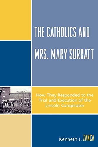 9780761840237: The Catholics and Mrs. Mary Surratt: How They Responded to the Trial and Execution of the Lincoln Conspirator