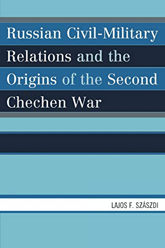 9780761840374: Russian Civil-Military Relations and the Origins of the Second Chechen War