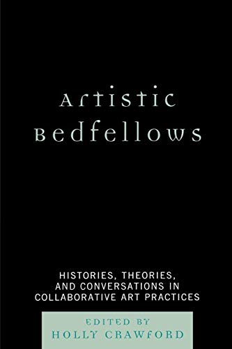 Artistic Bedfellows: Histories, Theories and Conversations in